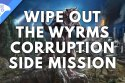 Wipe out the Wyrms corruption Side Mission