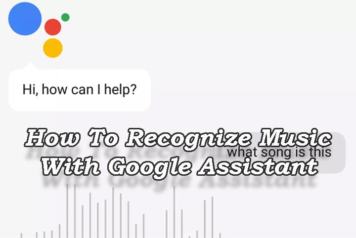 Как распознать музыку поблизости с помощью Google Assistant