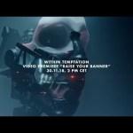 WITHIN TEMPTATION 新曲「Raise Your Banner」のミュージックビデオを公開
