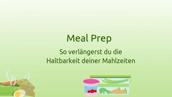 Meal Prep, Haltbarkeit, vorkochen, konservieren, haltbar machen