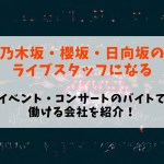 【乃木坂46・日向坂46・櫻坂46(欅坂46)のライブスタッフになる】イベント・コンサートのバイトで働ける会社を紹介!