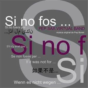 Pep Sax Virtual Band - Si no fos