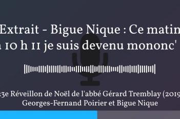 Extrait – Bigue Nique : « Ce matin à 10 h 11 je suis devenu mononc' » (2019)