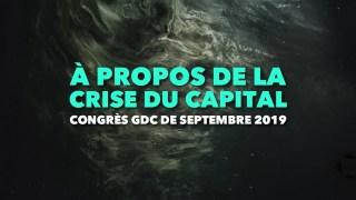 À propos de la crise du Capital – Congrès GDC de septembre 2019