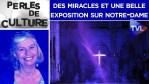 Des miracles et une belle exposition sur Notre-Dame – Perles de Culture n°247 – TVL