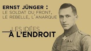 Ernst Jünger : le Soldat du Front, le Rebelle, l'Anarque – Les Idées à l'endroit