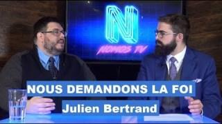 Nous demandons la Foi : Entretien avec Julien Bertrand