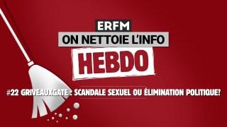 ONLI Hebdo #22 – GriveauxGate : scandale sexuel ou élimination politique ?