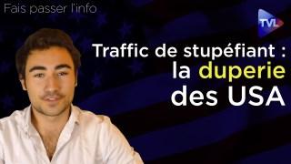Trafic de stupéfiant (3ème partie) : la duperie des Etats-Unis – Fais passer l'info – TVL