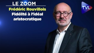 Le Zoom avec Frédéric Rouvillois : Fidélité à l'idéal aristocratique
