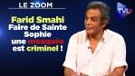 Faire de Sainte Sophie une mosquée est criminel ! – Farid Smahi – Le Zoom – TVL