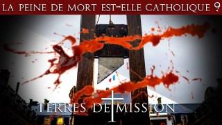 La peine de mort est-elle catholique ? – Terres de Mission n°176 – TVL