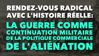 Radio GDC : La guerre comme continuation militaire de la politique commerciale de l'aliénation…
