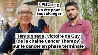 Un été pour tout changer (épisode 2) : Victoire de Guy sur le cancer en phase terminale