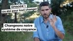 Un été pour tout changer (épisode 1) : Changer de système de croyance !