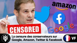 Jim Jordan – Censure des conservateurs par Google, Amazon, Twitter & Facebook