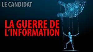 LE CANDIDAT 25 AOÛT 2020 – LA GUERRE DE L'INFORMATION