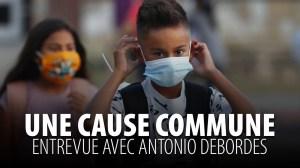 UNE CAUSE COMMUNE – ENTREVUE AVEC ANTONIO DEBORDES
