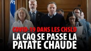 COVID-19 DANS LES CHSLD – LA CAQ SE PASSE LA PATATE CHAUDE