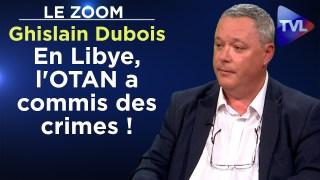 """""""En Libye, l'OTAN a commis des crimes !"""" – Le Zoom – Ghislain Dubois – TVL"""