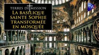 La basilique sainte Sophie transformée en mosquée – Terres de Mission n°181 – TVL