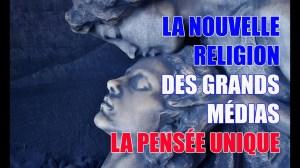 LA NOUVELLE RELIGION DES GRANDS MÉDIAS, LA PENSÉE UNIQUE