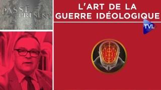 L'art de la guerre idéologique – Passé-Présent n°282 – TVL