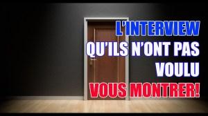 L'INTERVIEW QU'ILS N'ONT PAS VOULU VOUS MONTRER!