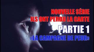 PARTIE 1 – ILS ONT PERDU LA CARTE  (LA NOUVELLE CAMPAGNE DE PEUR)