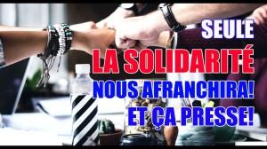 SEULE LA SOLIDARITÉ NOUS AFFRANCHIRA!!! IL EST TEMPS DE SE RÉVEILLER!!!