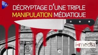 [Sommaire] I-Média n°313 – Egorgement Gare du Nord : la triple manipulation médiatique