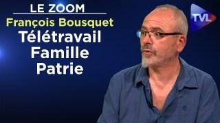 Télétravail, Famille, Patrie – François Bousquet – Le Zoom – TVL