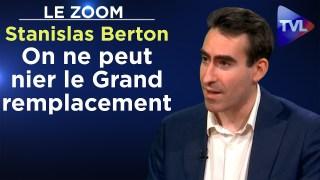 Un homme d'Etat ne peut pas nier le Grand remplacement – Le Zoom –  Stanislas Berton – TVL