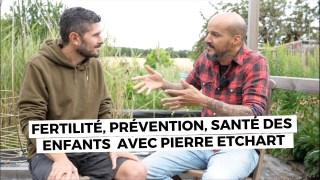 Fertilité, prévention, santé des enfants avec Pierre Etchart