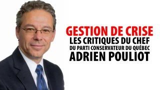 GESTION DE CRISE – LES CRITIQUES D'ADRIEN POULIOT – CHEF DU PCQ