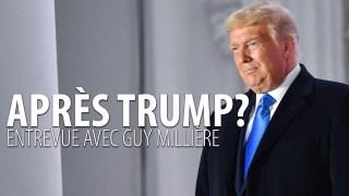 GUY MILLIÈRE – L'APRÈS TRUMP?