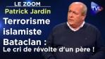 Le Zoom avec Patrick Jardin : Terrorisme islamiste Bataclan : Le cri de révolte d'un père !