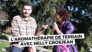 Aromathérapie de terrain avec Nelly Grosjean- Le terrain épisode 4