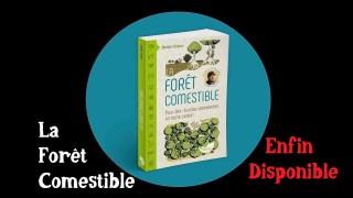La Forêt comestible Enfin Disponible Partout !