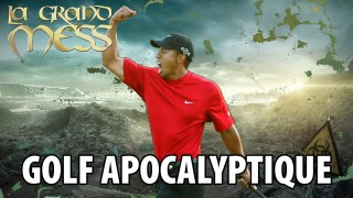 LA GRAND MESS – GOLF APOCALYPTIQUE