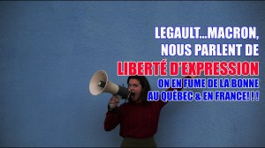 LEGAULT…MACRON….NOUS PARLENT DE LIBERTÉ D'EXPRESSION! ON EN FUME DU BON AU QUÉBEC ET EN FRANCE!