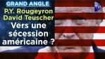 Pierre-Yves Rougeyron / David Teuscher : Vers une sécession américaine ? – Grand Angle – TVL