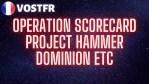[VOSTFR] Operation Scorecard, project Hammer, Dominion, Etc