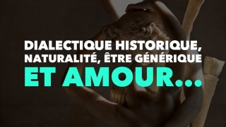Francis Cousin : Dialectique historique, naturalité, être générique et amour…