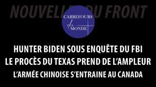 Hunter Biden sous enquête – le procès du Texas s'agrandit – l'armée chinoise s'entraine au Canada