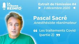 Pascal Sacré : Les traitements Covid partie 2 (La Tribune REINFO #4 du 3/12/2020)