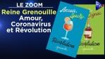 Reine Grenouille : Amour, Coronavirus et Révolution ! – Le Zoom – TVL