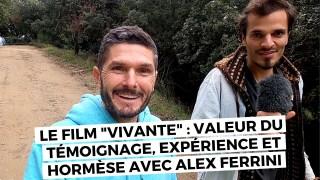 """""""Vivante, le film"""" avec Alex Ferrini : la valeur du témoignage, l'expérience avant tout, l'hormèse"""