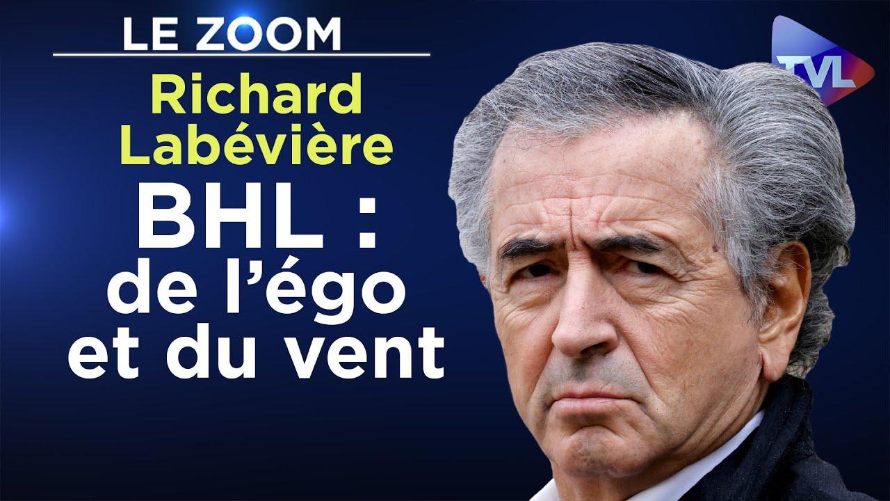 BHL : de l'égo et du vent - Le Zoom - Richard Labévière - TVL