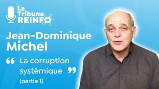 Jean-Dominique Michel : La corruption systémique, partie 1 (La Tribune REINFO 18/01/21)